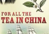 for-all-the-tea-in-china-espionage-empire-and-the-secret-formula-for-the